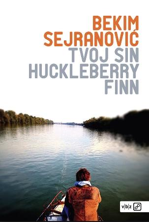 Bekim Sejranović: Tvoj sin Huckleberry Finn